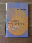 Emerson's Life in Science: The Culture of Truth by Laura Dassow Walls