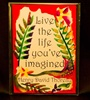 """Live the life you've imagined."" Henry D. Thoreau Quote"