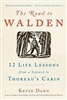 The Road to Walden: 12 Life Lessons from a Sojourn to Thoreau's Cabin - Kevin Dann