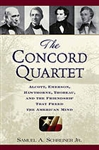 The Concord Quartet: Alcott, Emerson, Hawthorne, Thoreau, and the Friendship that Freed the American Mind - Samuel A. Schreiner, Jr.