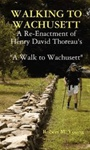 "Walking to Wachusett: A Re-Enactment of Henry David Thoreau's ""A Walk to Wachusett"" - Robert M. Young"