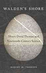 Walden's Shore: Henry David Thoreau and Nineteenth-Century Science - Robert M. Thorson