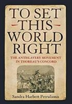 To Set This World Right: The Antislavery Movement in Thoreau's Concord - Sandra Harbert Petrulionis
