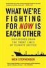What We're Fighting for Now is Each Other: Dispatches from the Front Lines of Climate Justice -  Wen Stephenson