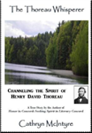 The Thoreau Whisperer: Channeling the Spirit of Henry David Thoreau, A True Story - Cathryn McIntyre