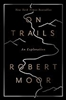 On Trails: An Exploration - Robert Moor