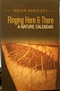 Ringing Here & There: A Nature Calendar - Brian Bartlett