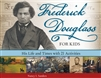 Frederick Douglass For Kids: His Life and Times with 21 Activities - Nancy I. Sanders