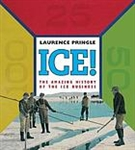 ICE! The Amazing History of the Ice Business - Laurence Pringle