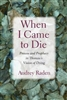When I Came to Die: Process and Prophecy in Thoreau's Vision of Dying - Audrey Raden