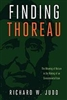 Finding Thoreau: The Meaning of Nature in the Making of an Environmental Icon - Richard W. Judd