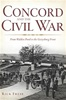 Concord and the Civil War: From Walden Pond to the Gettysburg Front - Rick Frese