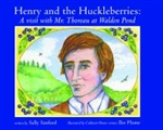 Henry and the Huckleberries: A visit with Mr. Thoreau at Walden Pond - Sally Sanford, Ilse Plume