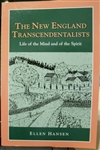 The New England Transcendentalists: Life of the Mind and of the Spirit (Second Edition) - Ellen Hansen