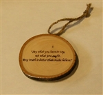 """Say what you have to say"" Hand-Burned Wood Ornament"