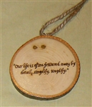 """Our life is often frittered away"" Hand-Burned Wood Ornament"