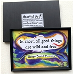 "Heartful Art Magnet - Thoreau Quote: ""In short, all good things are wild and free"""