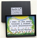 "Heartful Art Magnet - Thoreau Quote: ""I went to the woods because I wished to live deliberately"""